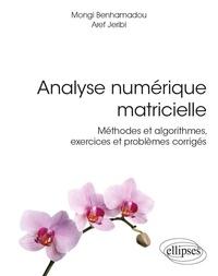 Mongi Benhamadou et Aref Jeribi - Analyse numérique matricielle - Méthodes et algorithmes, exercices et problèmes corrigés.