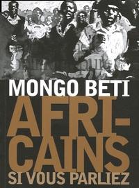 Mongo Beti - Africains si vous parliez.