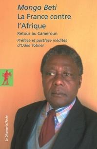 Mongo Beti - La France contre l'Afrique - Retour au Cameroun.