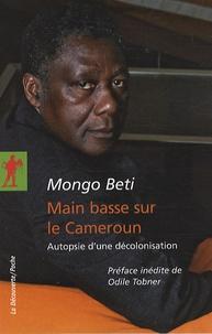 Mongo Beti - Main basse sur le Cameroun - Autopsie d'une décolonisation.