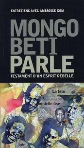Mongo Beti - Mongo Beti parle - Testament d'un esprit rebelle.