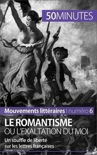Monia Ouni - Le romantisme ou l'exaltation du moi - Un souffle de liberté sur les lettres françaises.