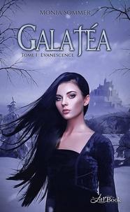 Monia Sommer - Galatéa, tome 1 1 : Galatéa, tome 1 - Evanescence.