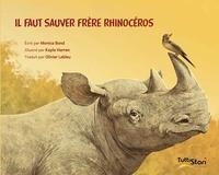 Monica Bond et Kayla Harren - Il faut sauver Frère Rhinocéros.