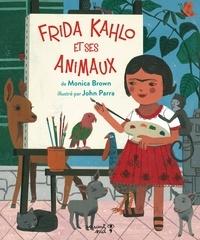Monica Brown et John Parra - Frida Kahlo et ses animaux.
