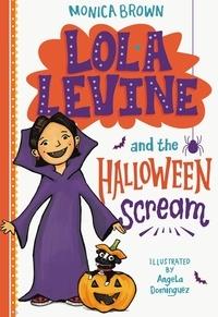 Monica Brown - Lola Levine and the Halloween Scream.