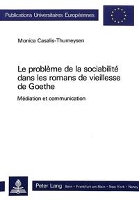 Monica Casalis-thurneysen - Le problème de la sociabilité dans les romans de vieillesse de Goethe - Médiation et communication.