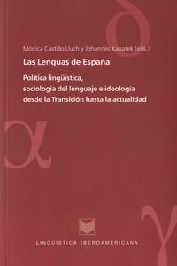 Mónica Castillo Lluch et Johannes Kabatek - Las lenguas de España - Política lingüística, sociología del lenguaje e ideología desde la Transicion hasta la actualidad.