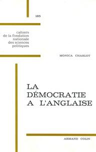 Monica Charlot - La démocratie à l'anglaise. Les campagnes électorales en Grande-Bretagne depuis 1931.