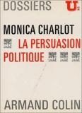Monica Charlot - La persuasion politique.