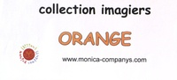 Monica Companys et Sandrine Allier-Guepin - Imagiers orange - 4 volumes.