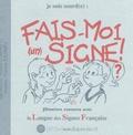Monica Companys et Fabrice Tourmez - Je suis sourd(e) : fais-moi (un) signe ! - Premiers contacts avec la Langue des Signes Française.