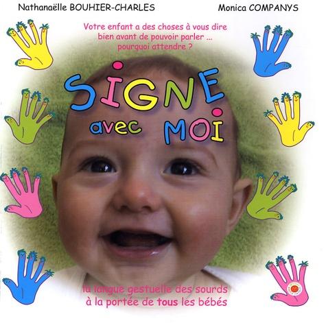 Monica Companys et Nathanaëlle Bouhier-Charles - Signe avec moi - La langue gestuelle des sourds à la portée de tous les bébés.