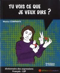 Monica Companys - Tu vois ce que je veux dire ? - Dictionnaire bilingue des expressions français-LSF.
