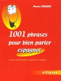 Monica Dorange - 1001 Phrases pour bien parler espagnol - Un peu de grammaire, beaucoup d'exemples.