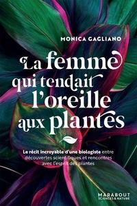 Monica Gagliano - La femme qui tendait l'oreille aux plantes - Le récit incroyable d'une biologiste entre découvertes scientifiques et rencontres avec l'esprit des plantes.
