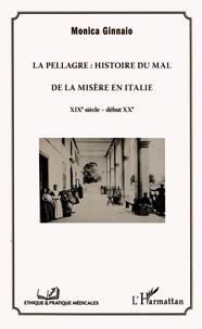 Monica Ginnaio - La pellagre : histoire du Mal de la Misère en Italie - XIXe siècle - début XXe.