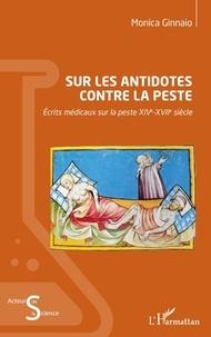 Monica Ginnaio - Sur les antidotes contre la peste - Rcrits médicaux sur la peste XIVe-XVIIe siècle.