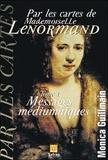 Monica Guillemain - Par les cartes de Mademoiselle Lenormand - Tome 1, Messages médiumniques.