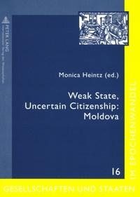 Monica Heintz - Weak State, Uncertain Citizenship: Moldova.