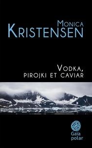 Monica Kristensen - Vodka, pirojki et caviar.