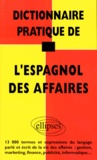 Monica Lailhacar et Guillaume de La Rocque - Dictionnaire pratique de l'espagnol des affaires - 13000 termes et expressions....