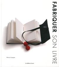 Monica Langwe - Fabriquer son livre.