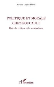 Monica Loyola Stival - Politique et morale chez Foucault - Entre la critique et le nominalisme.