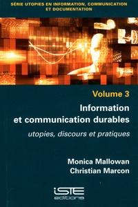 Monica Mallowan et Christian Marcon - Information et communication durables - Utopies, discours et pratiques.