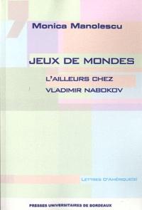 Monica Manolescu - Jeux de mondes - L'ailleurs chez Vladimir Nabokov.