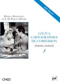 Monica Manolescu et Anne-Marie Paquet-Deyris - Lolita, cartographies de l'obsession (Nabokov, Kubrick).