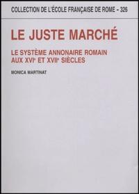 Monica Martinat - Le juste marché - Le système annonaire romain aux XVIe et XVIIe siècle.