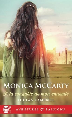 Monica McCarty - Le clan Campbell Tome 1 : A la conquête de mon ennemie.