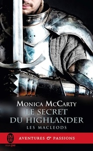Monica McCarty - Les MacLeods Tome 2 : Le secret du Highlander.