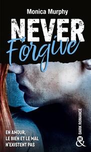 Monica Murphy - Never Forgive T2 - Après Never Forget, la dark romance continue dans l'interdit.