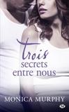 Monica Murphy - Trois secrets entre nous.