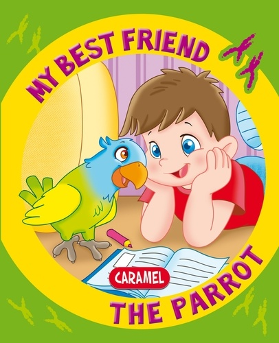 Monica Pierrazzi Mitri et  My best friend - My Best Friend, the Parrot - A Story for Beginning Readers.