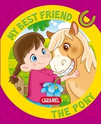 Monica Pierrazzi Mitri et  My best friend - My Best Friend, the Pony - A Story for Beginning Readers.