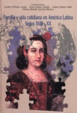 Mónica Ricketts Sánchez Moreno et Gabriel Ramón Joffré - Familia y vida cotidiana en América Latina, siglos XVIII-XX.
