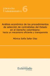 Mónica Sofía Safar Díaz - Análisis económico de los procedimientos de selección de contratistas del Estado en el Derecho colombiano - Hacia un mecanismo eficiente y transparente.