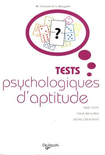 Monica Tronconi et Silvia Morganti - Tests psychologiques d'aptitude - 100 tests pour mesurer votre créativité.