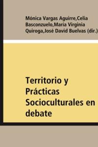 Mónica Vargas Aguirre et Celia Basconzuelo - Territorio y Prácticas Socioculturales en debate - Aportes desde América Latina.