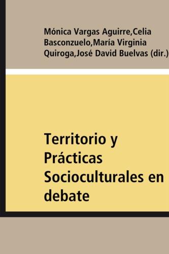 Territorio y Prácticas Socioculturales en debate. Aportes desde América Latina