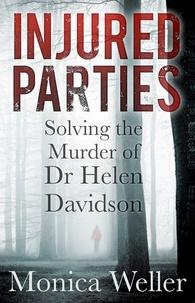 Monica Weller - Injured Parties - Solving the Murder of Dr Helen Davidson.