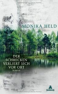 Monika Held - Der Schrecken Verliert sich vor Ort.