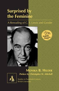 Monika Hilder - Surprised by the Feminine - A Rereading of C. S. Lewis and Gender- Preface by Christopher W. Mitchell.