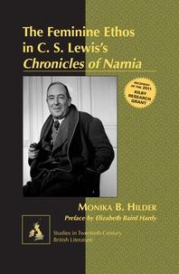 Monika Hilder - The Feminine Ethos in C. S. Lewis?s «Chronicles of Narnia» - Preface by Elizabeth Baird Hardy.
