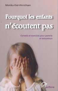 Monika Kiel-Hinrichsen - Pourquoi les enfants n'écoutent pas - Conseils et exercices pour parents et éducateurs.