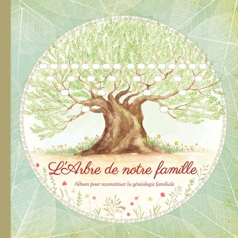 L'arbre de notre famille. Album pour reconstituer la généalogie familiale