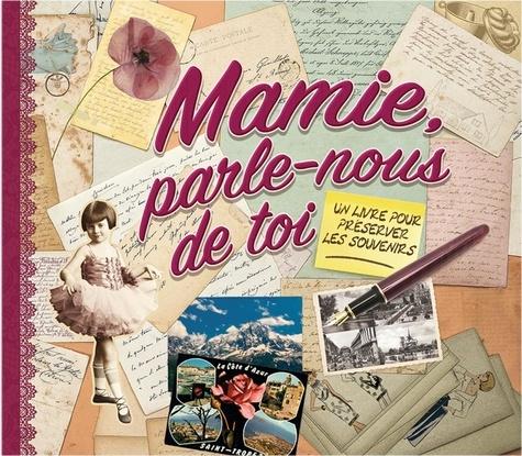 Mamie, parle-nous de toi. Un livre pour préserver les souvenirs